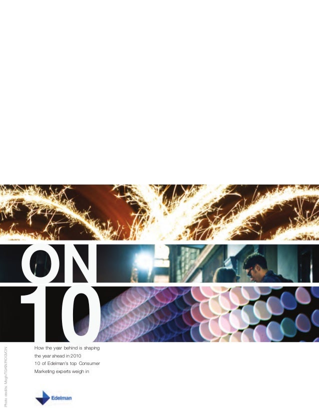 10 ON 10How the year behind is shaping the year ahead in 2010 10 of Edelman's top Consumer Marketing experts weigh in Phot...