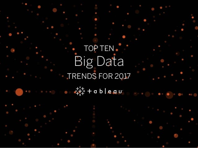 TOP TEN Big Data TRENDS FOR 2017