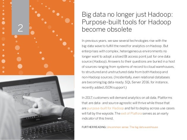 Big data no longer just Hadoop: Purpose-built tools for Hadoop become obsolete In previous years, we saw several technolog...