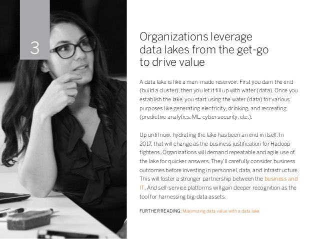 Organizations leverage data lakes from the get-go to drive value A data lake is like a man-made reservoir. First you dam t...