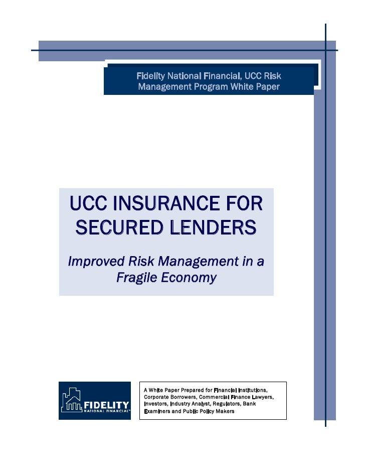 Fidelity National Financial, UCC Risk           Management Program White Paper     UCC INSURANCE FOR SECURED LENDERS Impro...