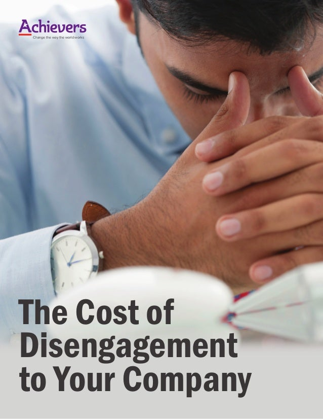 Change the way the world works The Cost of Disengagement to Your Company
