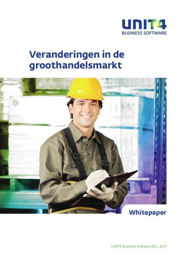 Veranderingen in de groothandelsmarkt  Whitepaper  UNIT4 Business Software B.V., 2013