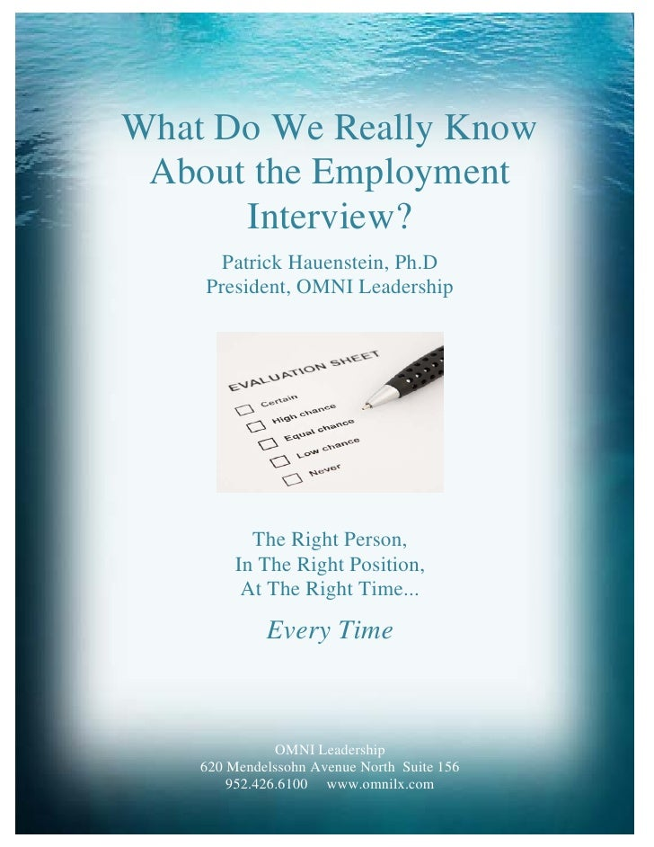 What Do We Really Know  About the Employment       Interview?       Patrick Hauenstein, Ph.D     President, OMNI Leadershi...