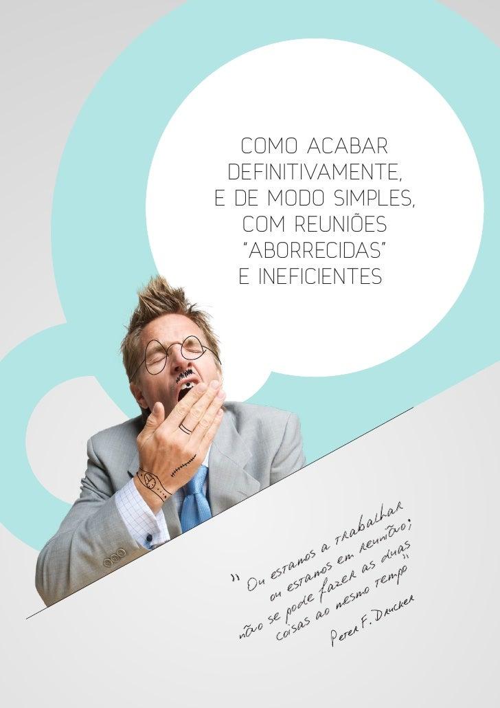 """COMO ACABAR DEFINITIVAMENTE,E DE MODO SIMPLES,   COM REUNIÕES   """"ABORRECIDAS""""  E INEFICIENTES                            r..."""