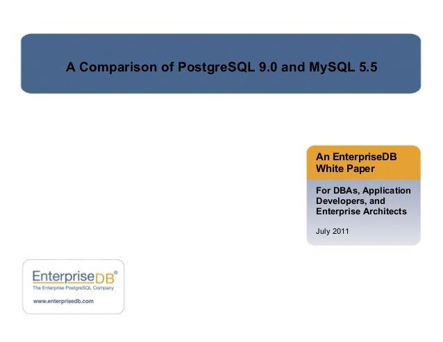 A Comparison of PostgreSQL 9.0 and MySQL 5.5  An EnterpriseDB White Paper For DBAs, Application Developers, and Enterprise...