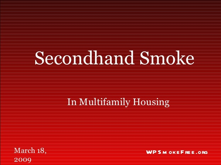 In Multifamily Housing Secondhand Smoke WPSmokeFree.org March 18, 2009