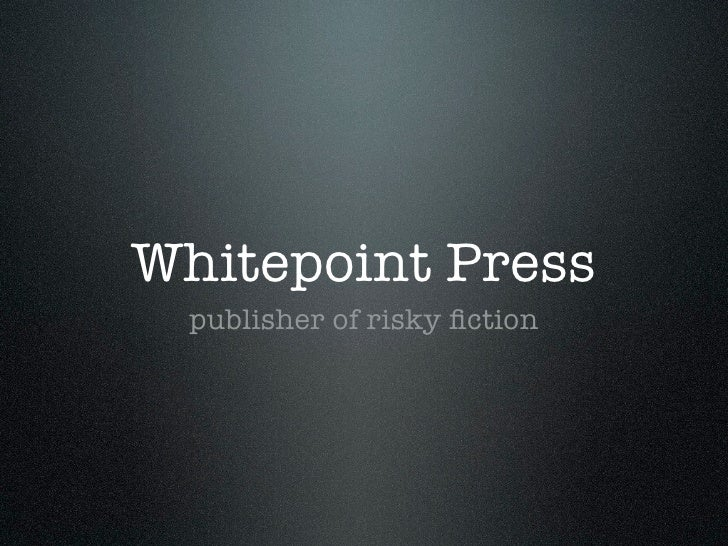 Whitepoint Press publisher of risky fiction