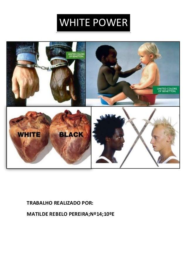 WHITE POWER  TRABALHO REALIZADO POR: MATILDE REBELO PEREIRA;Nº14;10ºE