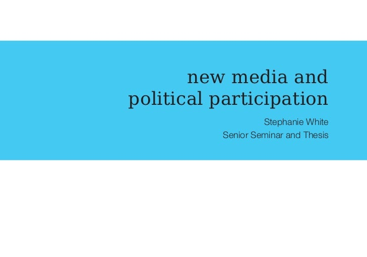 new media andpolitical participation                   Stephanie White          Senior Seminar and Thesis