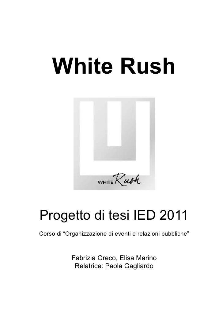 """White RushProgetto di tesi IED 2011Corso di """"Organizzazione di eventi e relazioni pubbliche""""            Fabrizia Greco, El..."""