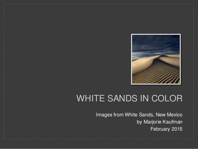 Images from White Sands, New Mexico by Marjorie Kaufman February 2015 WHITE SANDS IN COLOR