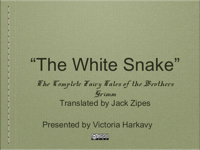 """""""The White Snake""""The Complete Fairy Tales of the BrothersGrimmTranslated by Jack ZipesPresented by Victoria Harkavy"""