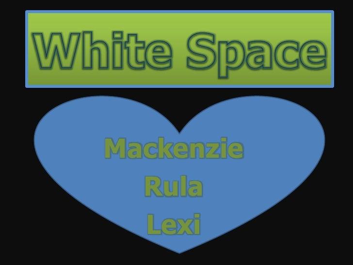White Space <br />Mackenzie<br />Rula <br />Lexi<br />