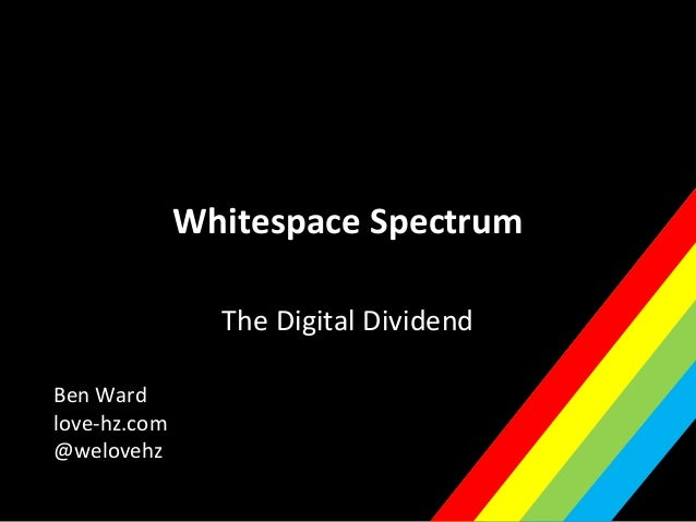 Whitespace SpectrumThe Digital DividendBen Wardlove-hz.com@welovehz