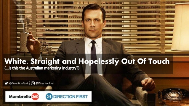 White, Straight and Hopelessly Out Of Touch (…is this the Australian marketing industry?) @DirectionFirst @DirectionFirst