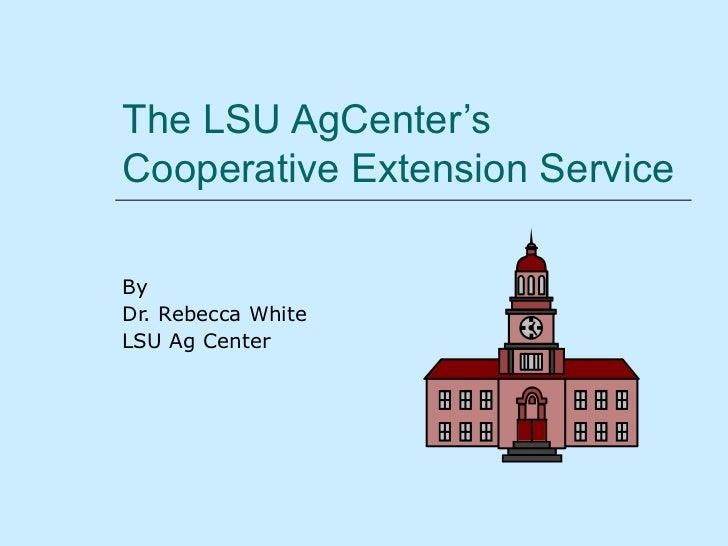 The LSU AgCenter'sCooperative Extension ServiceByDr. Rebecca WhiteLSU Ag Center