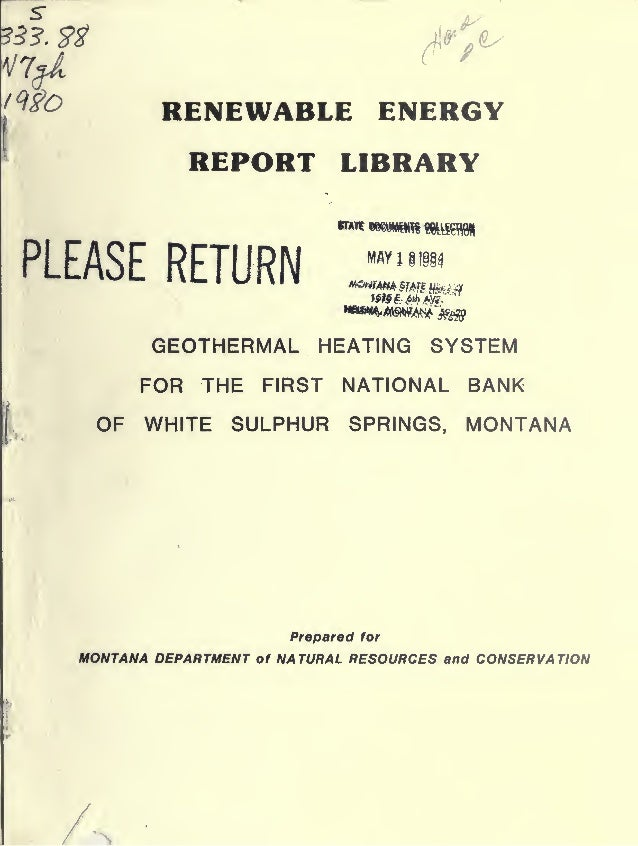 /^S'O A  RENEWABLE ENERGY REPORT LIBRARY  PLEASE RETURN  MAY!  11184  GEOTHERMAL HEATING SYSTEM FOR THE FIRST NATIONAL BAN...