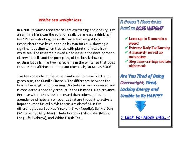 White tea weight lossIn a culture where appearances are everything and obesity is atan all time high, can the solution rea...