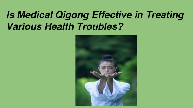 Is Medical Qigong Effective in Treating Various Health Troubles?