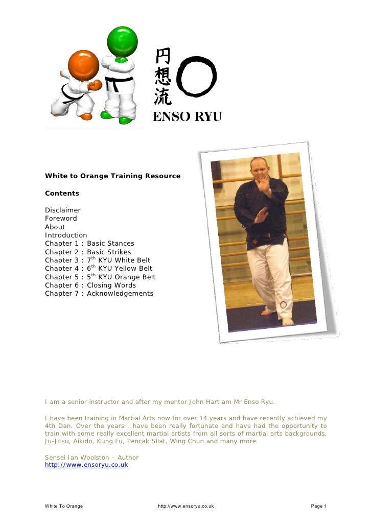 White to Orange Training Resource    ContentsDisclaimerForewordAboutIntroductionChapter 1 : Basic StancesChapter 2 : Basic...