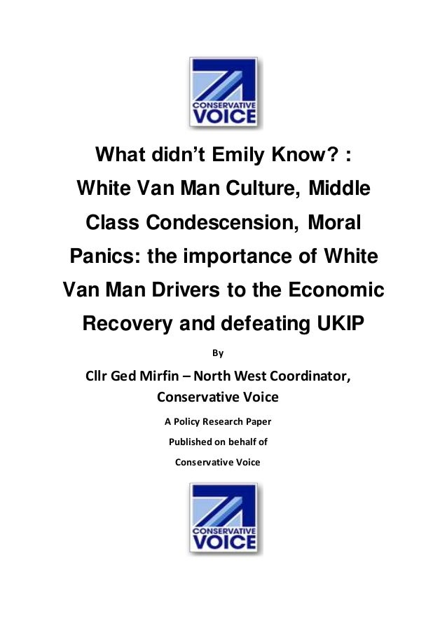 What didn't Emily Know? :  White Van Man Culture, Middle  Class Condescension, Moral  Panics: the importance of White  Van...