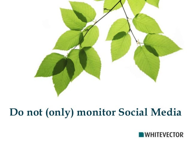 Do not (only) monitor Social Media