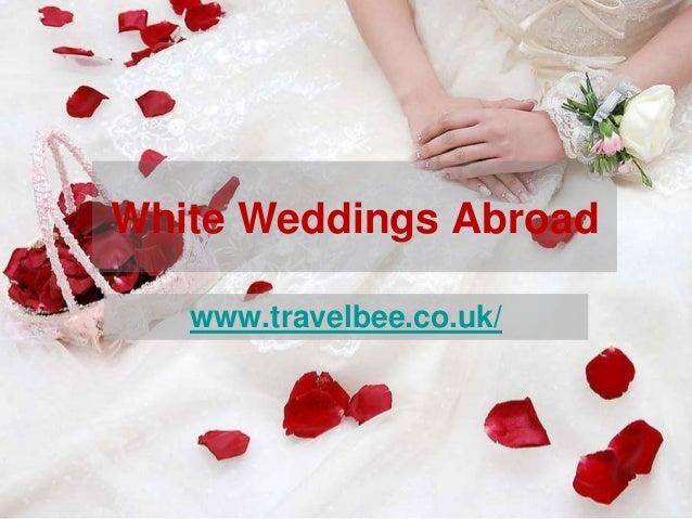 White Weddings Abroad   www.travelbee.co.uk/