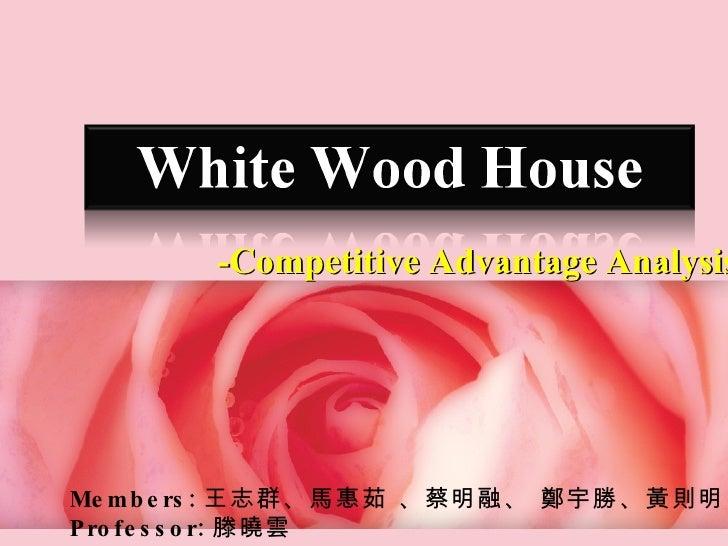 -Competitive Advantage Analysis Members: 王志群、馬惠茹 、蔡明融、 鄭宇勝、黃則明 Professor: 滕曉雲