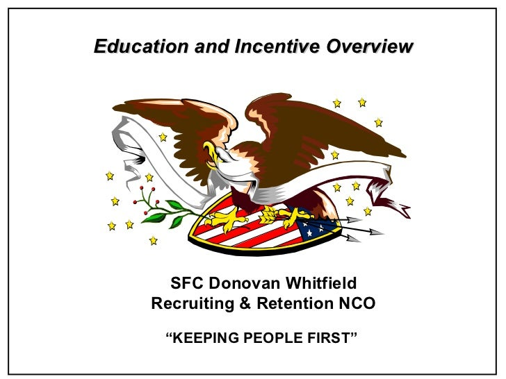 """Education and Incentive Overview """" KEEPING PEOPLE FIRST""""  SFC Donovan Whitfield Recruiting & Retention NCO"""