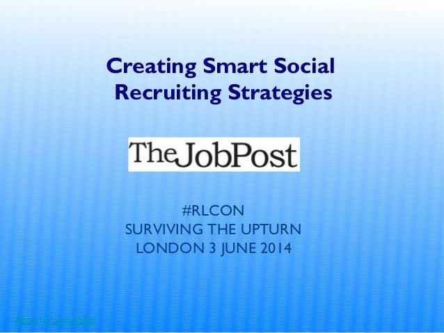 Abtech Partnership Creating Smart Social Recruiting Strategies #RLCON SURVIVING THE UPTURN LONDON 3 JUNE 2014