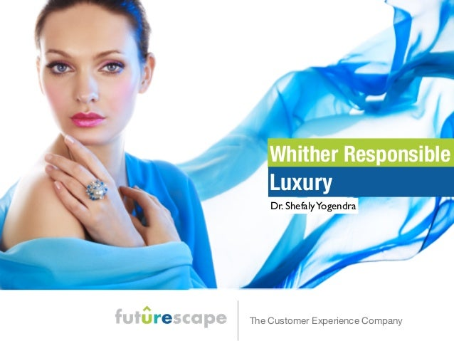 Whither Responsible  Luxury  Dr. Shefaly Yogendra  The Customer Experience Company
