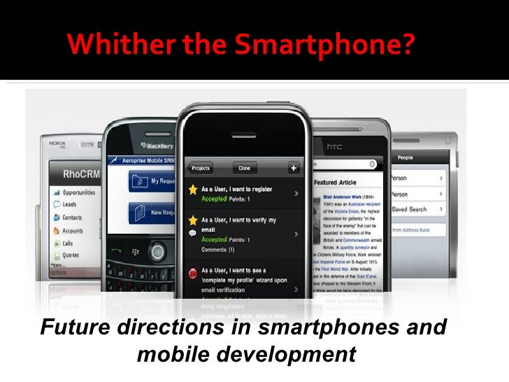 Whither the Smartphone? Future directions in smartphones and  mobile development