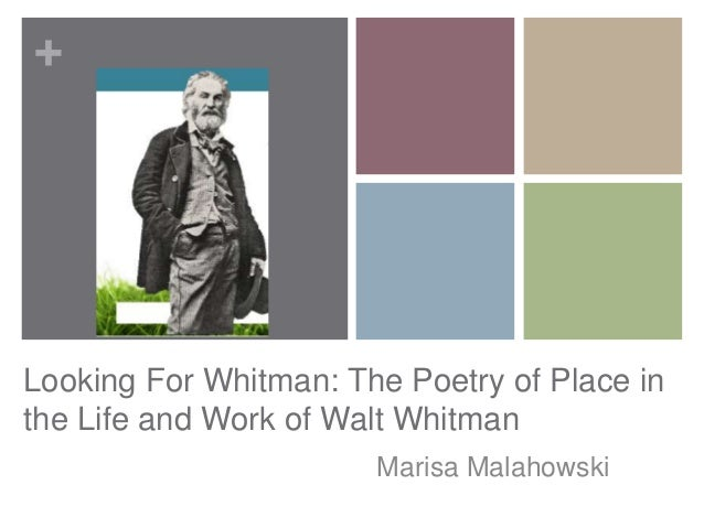 +Looking For Whitman: The Poetry of Place inthe Life and Work of Walt Whitman                       Marisa Malahowski