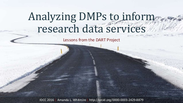 Analyzing DMPs to inform research data services Lessons from the DART Project IDCC 2016 | Amanda L. Whitmire | http://orci...