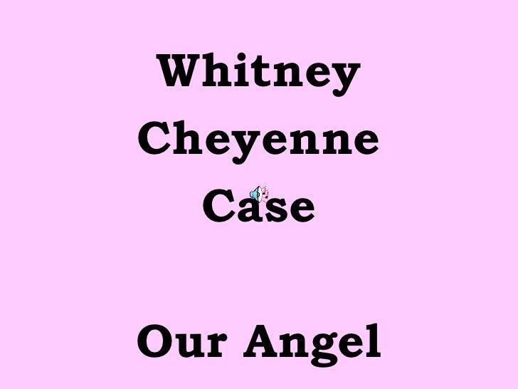 <ul><li>Whitney </li></ul><ul><li>Cheyenne </li></ul><ul><li>Case </li></ul><ul><li>Our Angel </li></ul>