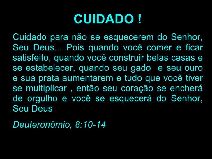 CUIDADO ! Cuidado para não se esquecerem do Senhor, Seu Deus... Pois quando você comer e ficar satisfeito, quando você con...