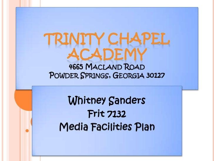 Trinity Chapel Academy4665 Macland RoadPowder Springs, Georgia 30127<br />Whitney Sanders<br />Frit 7132<br />Media Facili...