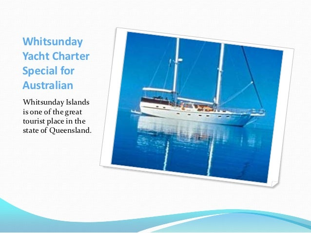 WhitsundayYacht CharterSpecial forAustralianWhitsunday Islandsis one of the greattourist place in thestate of Queensland.