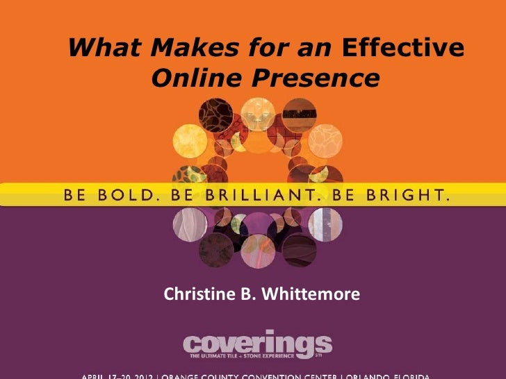 What Makes for an Effective     Online Presence      Christine B. Whittemore