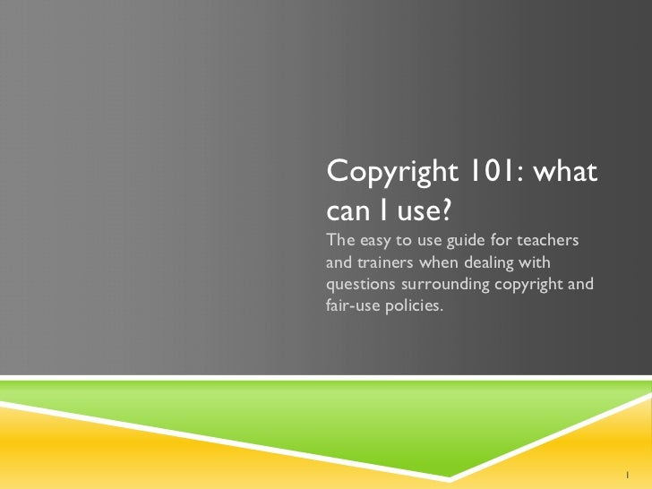 Copyright 101: whatcan I use?The easy to use guide for teachersand trainers when dealing withquestions surrounding copyrig...