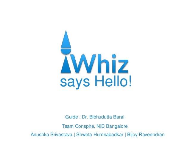 says Hello! Guide : Dr. Bibhudutta Baral Team Conspire, NID Bangalore Anushka Srivastava   Shweta Humnabadkar   Bijoy Rave...
