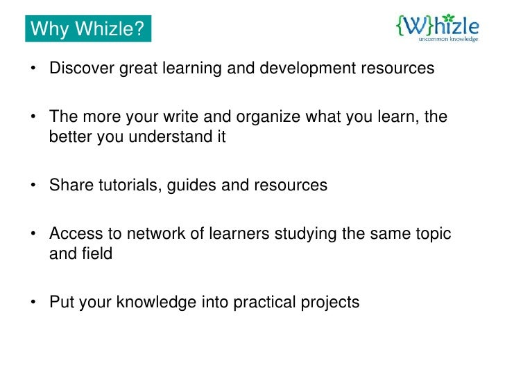 Why Whizle? • Discover great learning and development resources  • The more your write and organize what you learn, the   ...