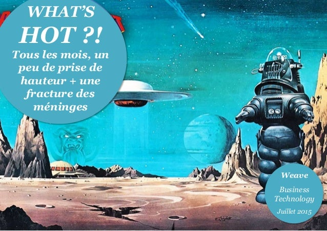 BT© Jan 15 WHAT'S HOT ?! Tous les mois, un peu de prise de hauteur + une fracture des méninges Weave Business Technology J...