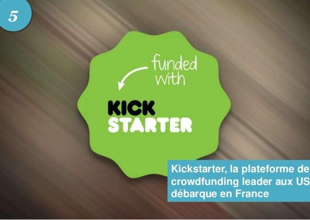 Kickstarter, la plateforme de crowdfunding leader aux US débarque en France 5