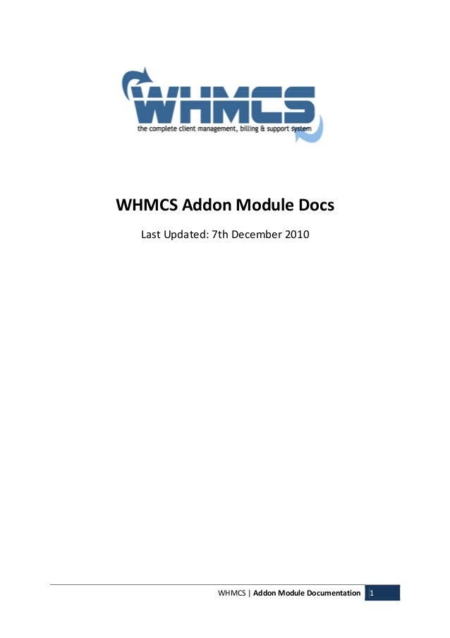 WHMCS | Addon Module Documentation 1 WHMCS Addon Module Docs Last Updated: 7th December 2010
