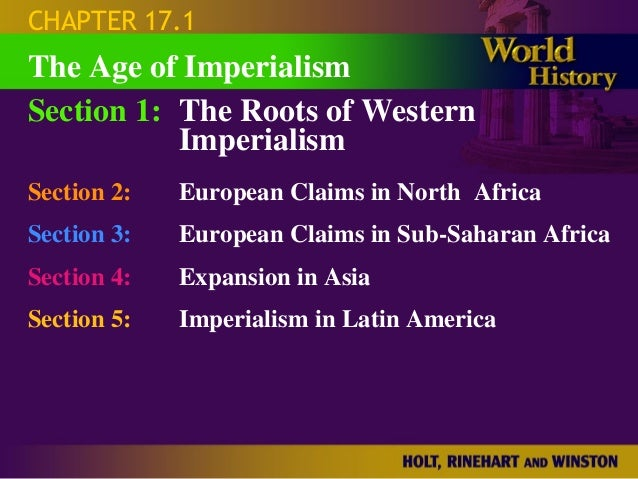 CHAPTER 17.1 Section 1: The Roots of Western Imperialism Section 2: European Claims in North Africa Section 3: European Cl...
