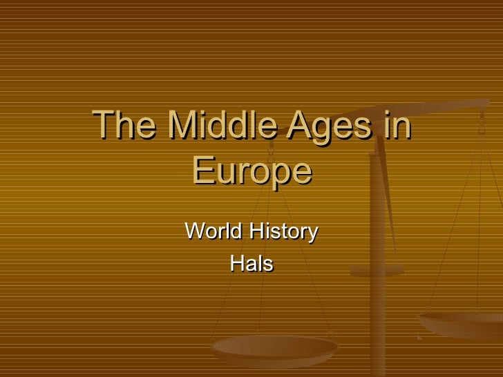 The Middle Ages in     Europe     World History         Hals