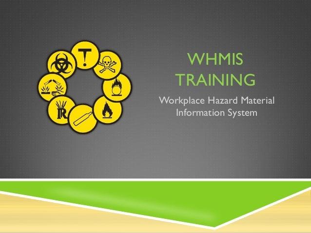 WHMISTRAININGWorkplace Hazard MaterialInformation System