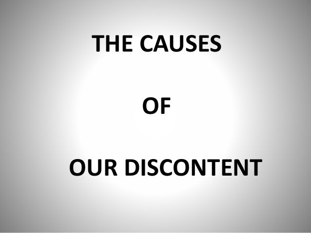 THE CAUSES  OF  OUR DISCONTENT